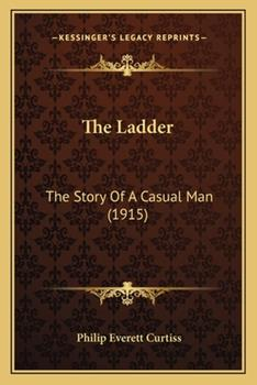 Paperback The Ladder: The Story Of A Casual Man (1915) Book