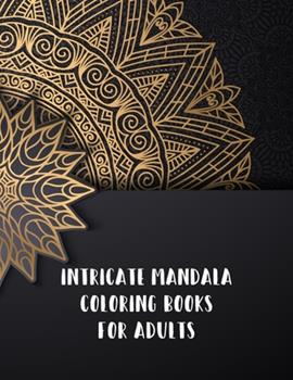 Paperback Intricate Mandala Coloring Books for Adults : Mandala Coloring Books for Adults, Intricate Mandala Coloring Books for Adults. 50 Story Paper Pages. 8. 5 in X 11 in Cover Book