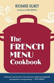 The French Menu Cookbook: The Food and Wine of France-Season by Delicious Season-in Beautifully Composed Menus for American Dining and Entertaining by an American Living in Paris. 1607740028 Book Cover