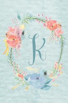 Paperback Notebook 6 X9 - Initial K - Light Blue and Pink Floral Design : College Ruled Notebook with Initials/monogram - Alphabet Series Book