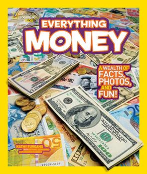 Everything Money: A Wealth of Facts, Photos, and Fun! - Book  of the National Geographic Kids Everything
