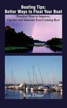 Paperback Boating Tips: Better Ways to Float Your Boat: Practical Ways to Improve, Operate and Maintain Your Cruising Boat Book