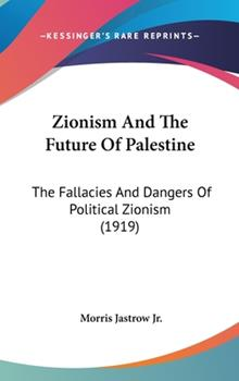 Hardcover Zionism And The Future Of Palestine: The Fallacies And Dangers Of Political Zionism (1919) Book