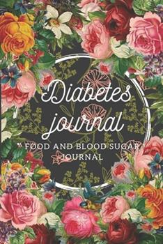 Paperback Diabetes Journal : Food and Blood Sugar Journal, Diabetic Glucose Log, Blood Sugar Monitoring, Diabetes Journal Log Book, Diabetes Diary, 6 X 9 Inch: Diabetic Food Journal - Food and Blood Sugar for Diabetics Book