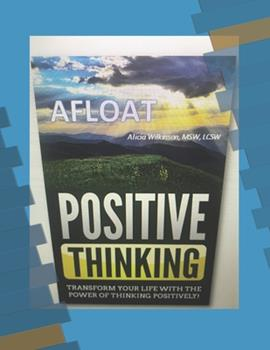 Paperback Afloat: Positive Thinking: Transform your life with the power of thinking positively! Book