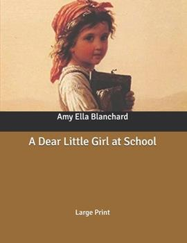 Paperback A Dear Little Girl at School: Large Print [Large Print] Book