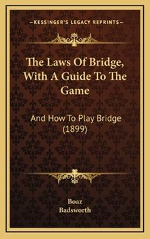 Hardcover The Laws of Bridge, with a Guide to the Game : And How to Play Bridge (1899) Book