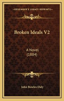 Hardcover Broken Ideals V2: A Novel (1884) Book