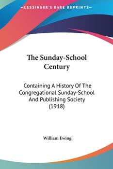 Hardcover The Sunday-School Century : Containing A History of the Congregational Sunday-School and Publishing Society (1918) Book