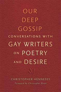 Our Deep Gossip: Conversations with Gay Writers on Poetry and Desire 0299295648 Book Cover