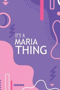 Paperback It's a Maria Thing : YOU WOULDN't UNDERSTAND Notebook, 120 Pages, 6x9, Soft Cover, Glossy Finish Book