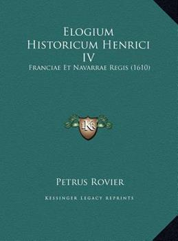 Hardcover Elogium Historicum Henrici Iv : Franciae et Navarrae Regis (1610) Book
