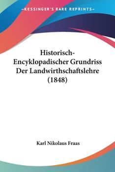 Paperback Historisch-Encyklopadischer Grundriss Der Landwirthschaftslehre (1848) Book