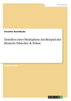 Paperback Erstellen eines Mediaplans. Am Beispiel der Brauerei Erbacher & S?hne [German] Book