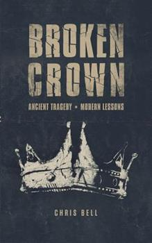 Broken Crown: Ancient Tragedy Modern Lessons 0578470950 Book Cover