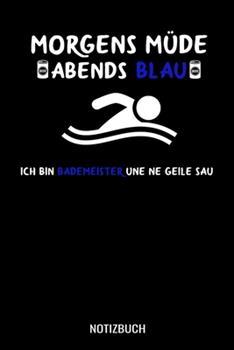 Paperback Morgens M�de Abends Blau Ich Bin Bademeister und Ne Geile Sau : A5 Notizbuch Demi Raster / Karo / Kariert 120 Seiten F�r Bademeister und Rettungsschwimmer [German] Book