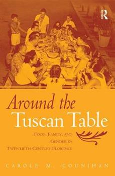 Around the Tuscan Table: Food, Family, and Gender in Twentieth Century Florence 0415946727 Book Cover
