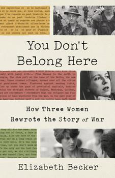 Hardcover You Don't Belong Here: How Three Women Rewrote the Story of War Book