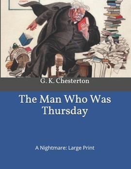 Paperback The Man Who Was Thursday: A Nightmare: Large Print [Large Print] Book
