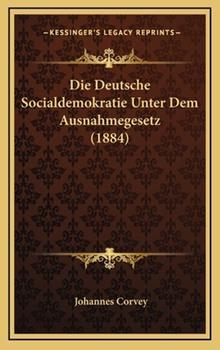 Hardcover Die Deutsche Socialdemokratie Unter Dem Ausnahmegesetz Book