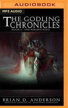 The Godling Chronicles: The Reborn King, Book 6 - Book #6 of the Godling Chronicles
