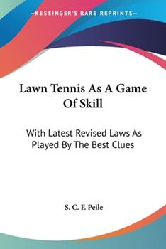 Paperback Lawn Tennis As A Game Of Skill: With Latest Revised Laws As Played By The Best Clues Book