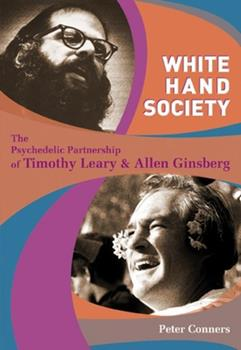 White Hand Society: The Psychedelic Partnership of Timothy Leary & Allen Ginsberg 0872865355 Book Cover