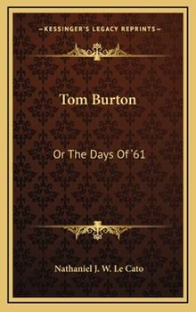 Hardcover Tom Burton : Or the Days Of '61 Book