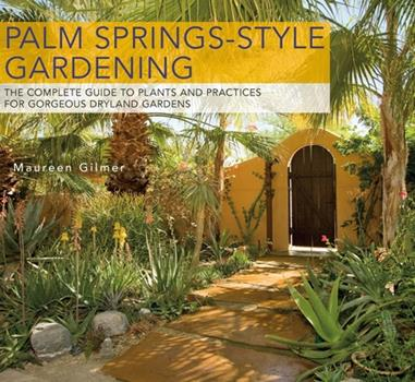 Palm Springs-Style Gardening: The Complete Guide to Plants and Practices for Gorgeous Dryland Gardens 0932653898 Book Cover