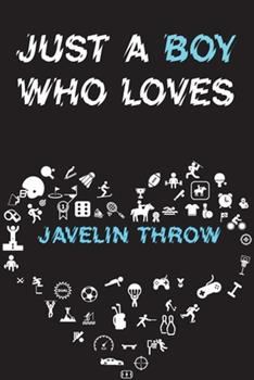 Paperback Just a Boy Who Loves JAVELIN THROW Notebook : Simple Notebook, Awesome Gift for Boys, Decorative Journal for JAVELIN THROW Lover: Notebook /Journal Gift, Decorative Pages,100 Pages, 6x9, Soft Cover, Mate Finish Book