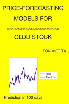 Paperback Price-Forecasting Models for Great Lakes Dredge & Dock Corporation GLDD Stock Book
