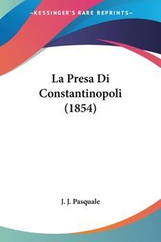 Paperback La Presa Di Constantinopoli (1854) Book