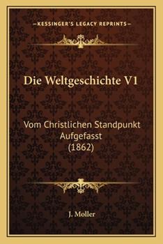 Paperback Die Weltgeschichte V1 : Vom Christlichen Standpunkt Aufgefasst (1862) Book