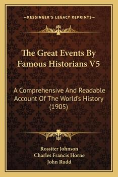 Paperback The Great Events by Famous Historians V5 : A Comprehensive and Readable Account of the World's History (1905) Book