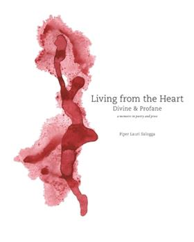 Paperback Living From The Heart: Divine & Profane: a memoire in poetry and prose Book