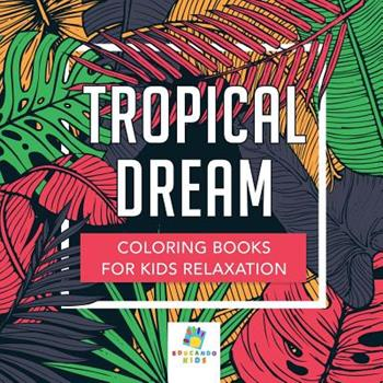 Paperback Tropical Dream Coloring Books for Kids Relaxation Book