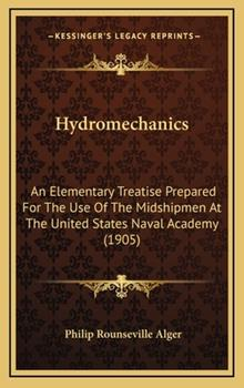 Hardcover Hydromechanics: An Elementary Treatise Prepared for the Use of the Midshipmen at the United States Naval Academy (1905) Book