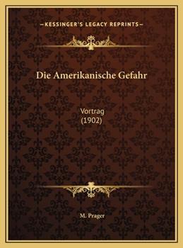 Hardcover Die Amerikanische Gefahr : Vortrag (1902) Book
