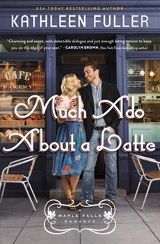 Much Ado About a Latte - Book #2 of the Maple Falls