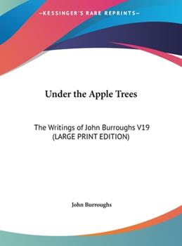 Hardcover Under the Apple Trees : The Writings of John Burroughs V19 (LARGE PRINT EDITION) [Large Print] Book