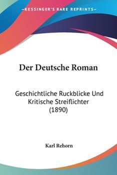 Paperback Der Deutsche Roman : Geschichtliche Ruckblicke und Kritische Streiflichter (1890) [German] Book