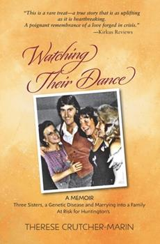Watching Their Dance : Three Sisters, a Genetic Disease and Marrying into a Family at Risk for Huntington's