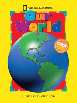 Hardcover National Geographic Our World, Updated Edition: A Child's First Picture Atlas Book