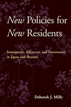 Hardcover New Policies for New Residents: Immigrants, Advocacy, and Governance in Japan and Beyond Book