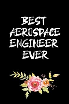 Paperback Best Aerospace Engineer Ever : Aerospace Engineer Gifts - Blank Lined Notebook Journal - (6 X 9 Inches) - 120 Pages Book