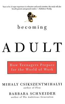 Becoming Adult: How Teenagers Prepare for the World of Work 0465015417 Book Cover