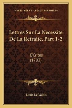 Paperback Lettres Sur la Necessite de la Retraite, Part 1-2 : E'Crites (1703) Book