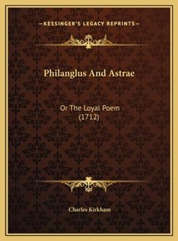 Hardcover Philanglus and Astrae : Or the Loyal Poem (1712) Book