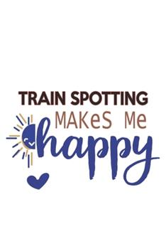 Paperback Train Spotting Makes Me Happy Train Spotting Lovers Train Spotting OBSESSION Notebook a Beautiful : Lined Notebook / Journal Gift,, 120 Pages, 6 X 9 Inches, Personal Diary, Train Spotting Obsession, Train Spotting Hobby, Train Spotting Lover, Personali Book