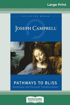 Paperback Pathways to Bliss : Mythology and Personal Transformation (16pt Large Print Edition) Book
